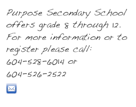 Purpose Secondary School offers grade 8 through 12. For more information or to register please call: